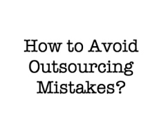 How Do I Avoid Big Outsourcing Mistakes?
